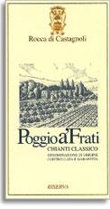 2008 Rocca di Castagnoli Chianti Classico Riserva Poggio a' Frati